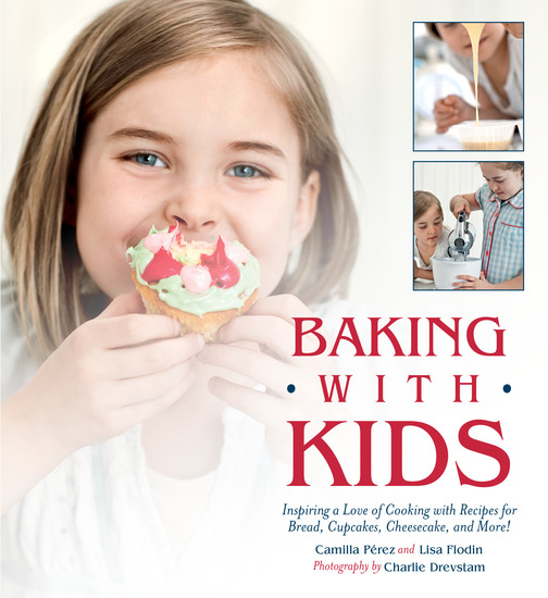 Baking with Kids - Inspiring a Love of Cooking with Recipes for Bread Cupcakes Cheesecake and More! - cover