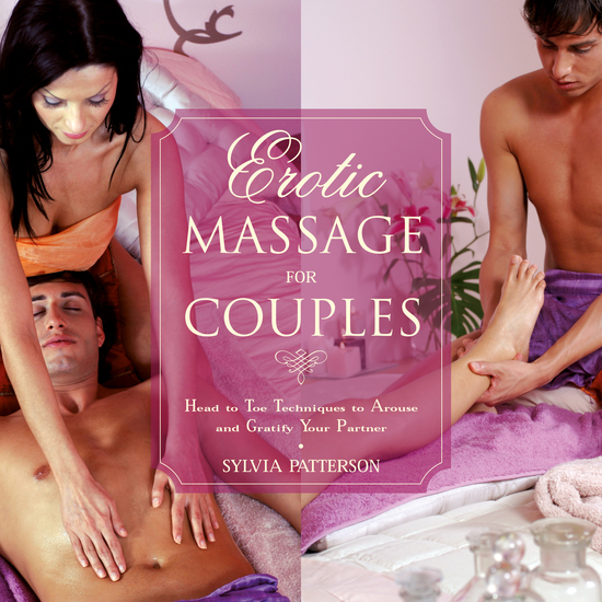 Erotic Massage for Couples - Head to Toe Techniques to Arouse and Gratify Your Partner - cover