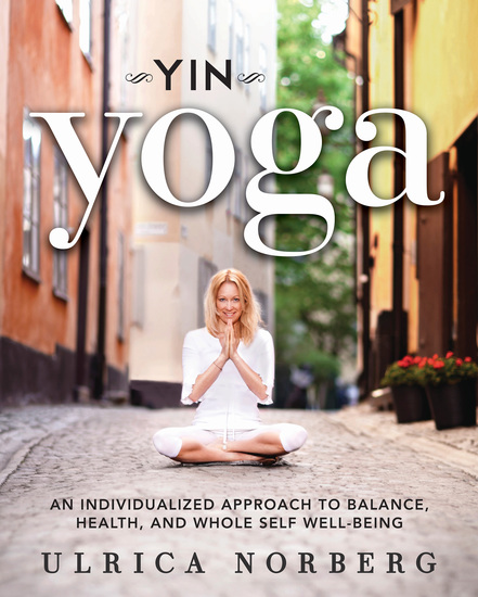 Yin Yoga - An Individualized Approach to Balance Health and Whole Self Well-Being - cover