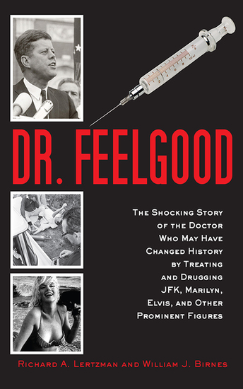 Dr Feelgood - The Shocking Story of the Doctor Who May Have Changed History by Treating and Drugging JFK Marilyn Elvis and Other Prominent Figures - cover