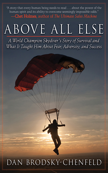 Above All Else - A World Champion Skydiver's Story of Survival and What It Taught Him About Fear Adversity and Success - cover