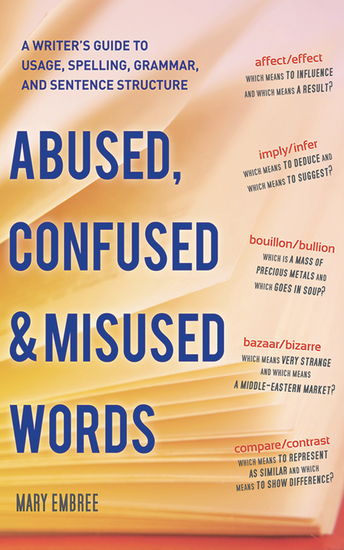 Abused Confused and Misused Words - A Writer's Guide to Usage Spelling Grammar and Sentence Structure - cover