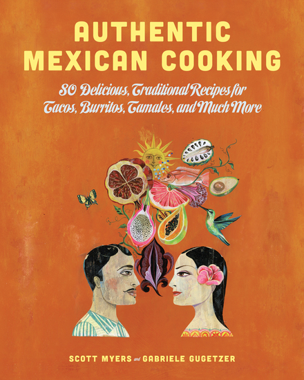 Authentic Mexican Cooking - 80 Delicious Traditional Recipes for Tacos Burritos Tamales and Much More - cover