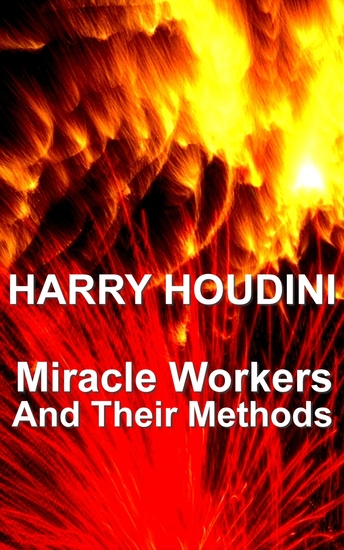 Miracle Mongers And Their Methods - cover