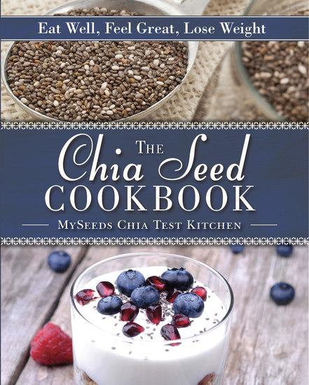 The Chia Seed Cookbook - Eat Well Feel Great Lose Weight - cover