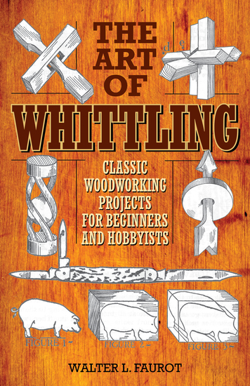 The Art of Whittling - Classic Woodworking Projects for Beginners and Hobbyists - cover