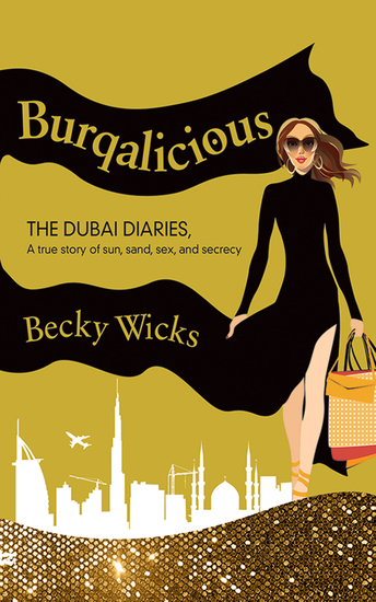 Burqalicious: The Dubai Diaries - A True Story of Sun Sand Sex and Secrecy - cover