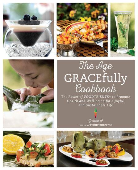 The Age GRACEfully Cookbook - The Power of FOODTRIENTS To Promote Health and Well-being for a Joyful and Sustainable Life - cover