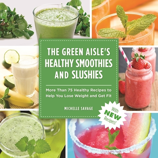 The Green Aisle's Healthy Smoothies & Slushies - More Than Seventy-Five Healthy Recipes to Help You Lose Weight and Get Fit - cover