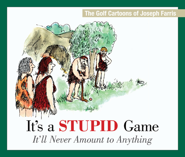 It's a Stupid Game; It'll Never Amount to Anything - The Golf Cartoons of Joseph Farris - cover