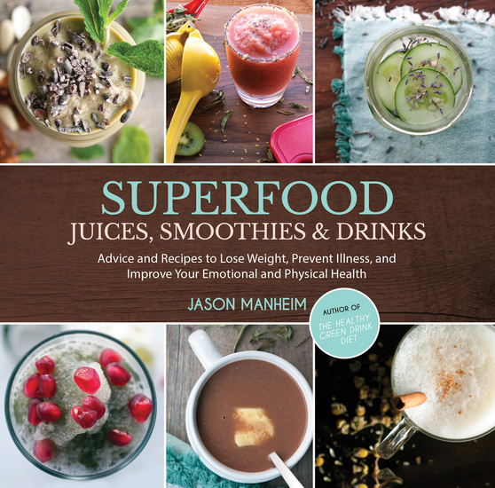 Superfood Juices Smoothies & Drinks - Advice and Recipes to Lose Weight Prevent Illness and Improve Your Emotional and Physical Health - cover