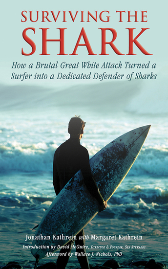 Surviving the Shark - How a Brutal Great White Attack Turned a Surfer into a Dedicated Defender of Sharks - cover