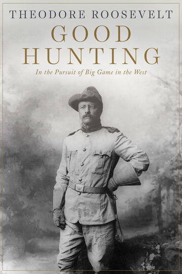 Good Hunting - In the Pursuit of Big Game in the West - cover