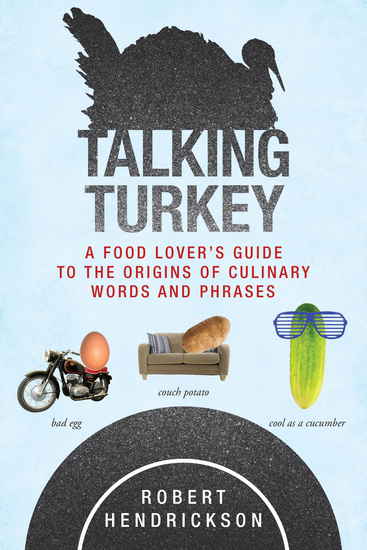Talking Turkey - A Food Lover's Guide to the Origins of Culinary Words and Phrases - cover