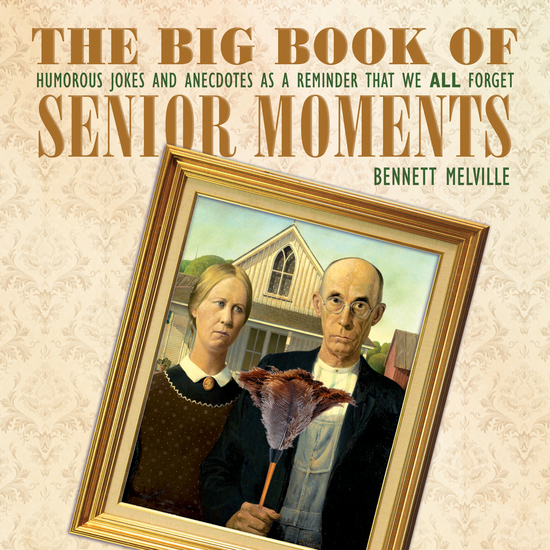 The Big Book of Senior Moments - Humorous Jokes and Anecdotes as a Reminder That We All Forget - cover