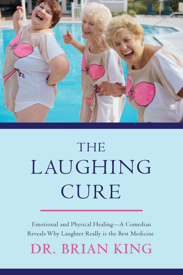 The Laughing Cure - Emotional and Physical Healing—A Comedian Reveals Why Laughter Really Is the Best Medicine - cover