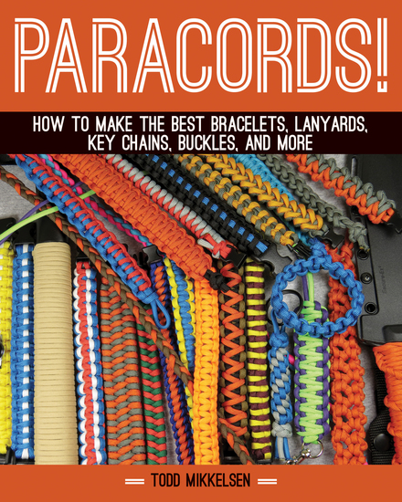 Paracord! - How to Make the Best Bracelets Lanyards Key Chains Buckles and More - cover