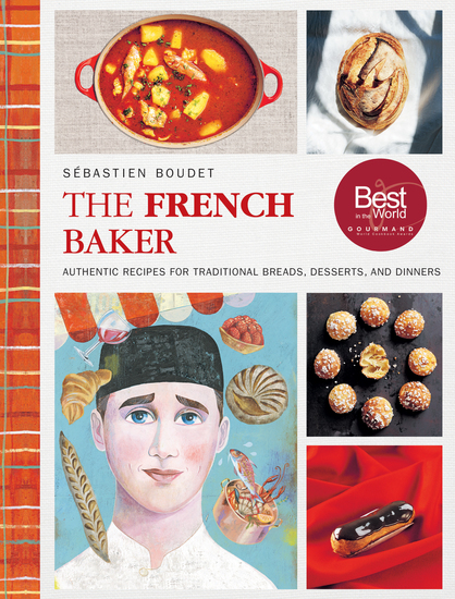 The French Baker - Authentic Recipes for Traditional Breads Desserts and Dinners - cover
