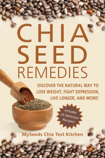 Chia Seed Remedies - Use These Ancient Seeds to Lose Weight Balance Blood Sugar Feel Energized Slow Aging Decrease Inflammation and More! - cover