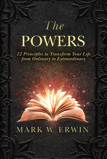 The Powers - 12 Principles to Transform Your Life from Ordinary to Extraordinary - cover