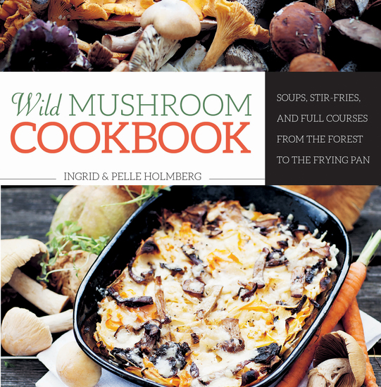 Wild Mushroom Cookbook - Soups Stir-Fries and Full Courses from the Forest to the Frying Pan - cover