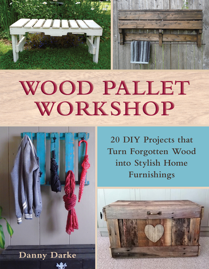 Wood Pallet Workshop - 20 DIY Projects that Turn Forgotten Wood into Stylish Home Furnishings - cover