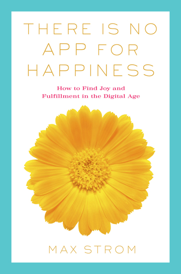 There Is No App for Happiness - How to Avoid a Near-Life Experience - cover