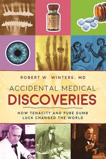 Accidental Medical Discoveries - How Tenacity and Pure Dumb Luck Changed the World - cover