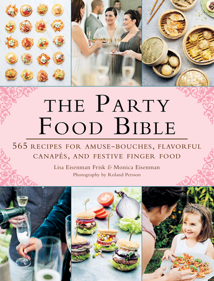 The Party Food Bible - 565 Recipes for Amuse-Bouches Flavorful Canapés and Festive Finger Food - cover