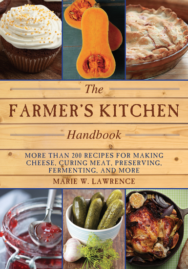 The Farmer's Kitchen Handbook - More Than 200 Recipes for Making Cheese Curing Meat Preserving Fermenting and More - cover