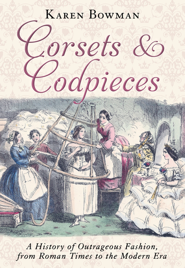 Corsets and Codpieces - A History of Outrageous Fashion from Roman Times to the Modern Era - cover