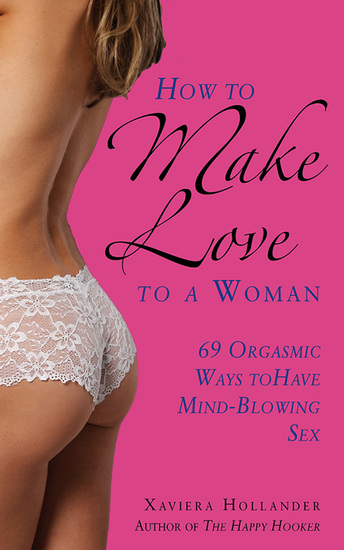 How to Make Love to a Woman - 69 Orgasmic Ways to Have Mind-Blowing Sex - cover