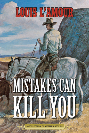 Mistakes Can Kill You - A Collection of Western Stories - cover
