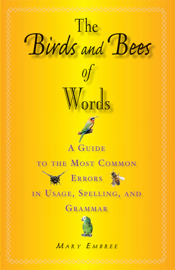 The Birds and Bees of Words - A Guide to the Most Common Errors in Usage Spelling and Grammar - cover