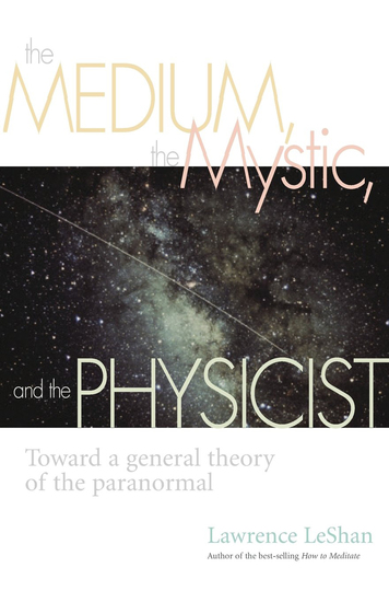 The Medium the Mystic and the Physicist - Toward a General Theory of the Paranormal - cover