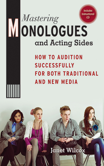 Mastering Monologues and Acting Sides - How to Audition Successfully for Both Traditional and New Media - cover