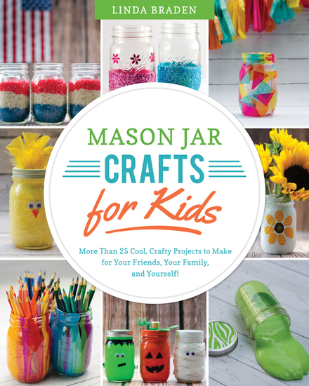 Mason Jar Crafts for Kids - More Than 25 Cool Crafty Projects to Make for Your Friends Your Family and Yourself! - cover