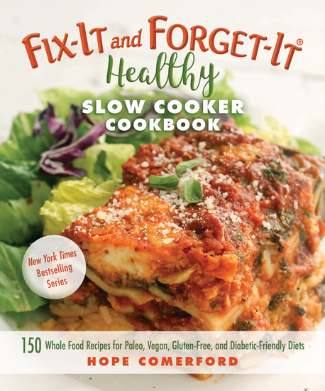 Fix-It and Forget-It Healthy Slow Cooker Cookbook - 150 Whole Food Recipes for Paleo Vegan Gluten-Free and Diabetic-Friendly Diets - cover