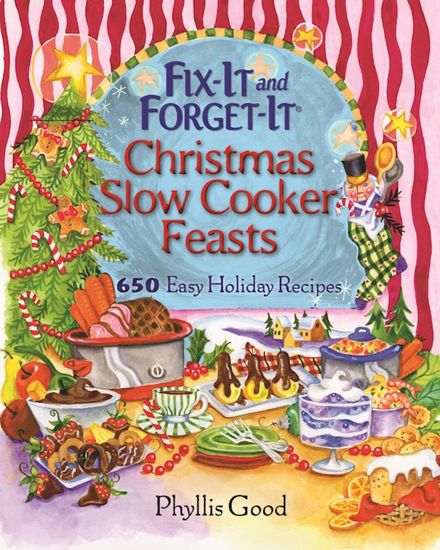 Fix-It and Forget-It Christmas Slow Cooker Feasts - 650 Easy Holiday Recipes - cover