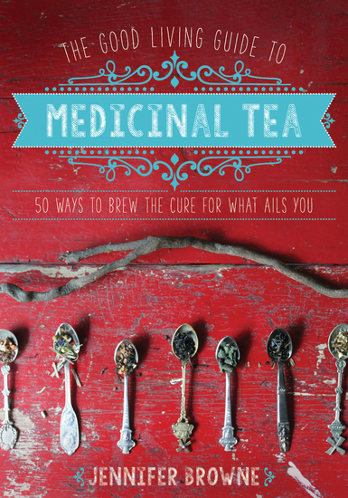 The Good Living Guide to Medicinal Tea - 50 Ways to Brew the Cure for What Ails You - cover