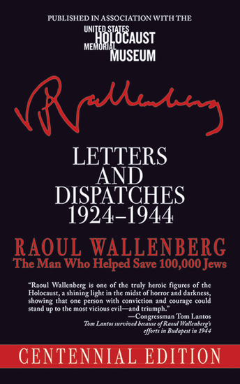 Letters and Dispatches 1924-1944 - The Man Who Saved Over 100000 Jews Centennial Edition - cover