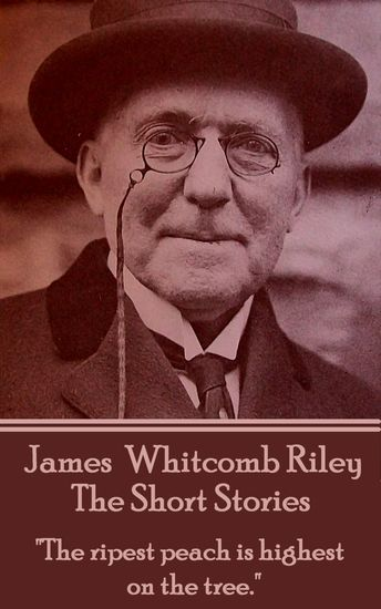 """The Short Stories - James Whitcomb Riley - """"The ripest peach is highest on the tree"""" - cover"""
