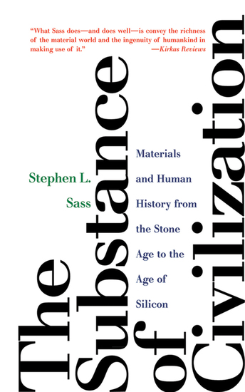 The Substance of Civilization - Materials and Human History from the Stone Age to the Age of Silicon - cover