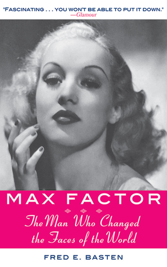 Max Factor - The Man Who Changed the Faces of the World - cover