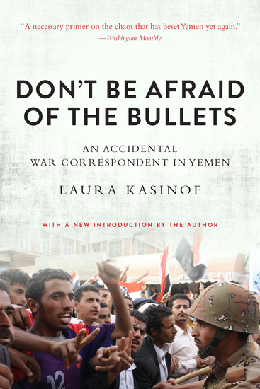 Don't Be Afraid of the Bullets - An Accidental War Correspondent in Yemen - cover