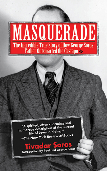Masquerade - The Incredible True Story of How George Soros' Father Outsmarted the Gestapo - cover