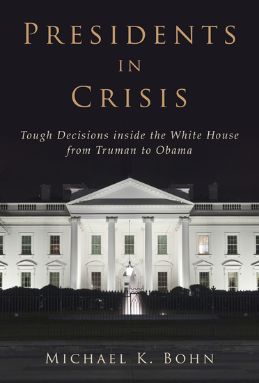 Presidents in Crisis - Tough Decisions inside the White House from Truman to Obama - cover