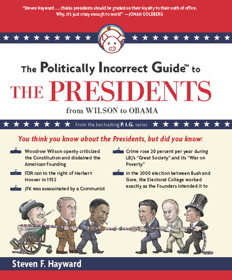 The Politically Incorrect Guide to the Presidents - From Wilson to Obama - cover