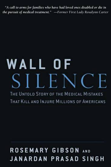 Wall of Silence - The Untold Story of the Medical Mistakes That Kill and Injure Millions of Americans - cover