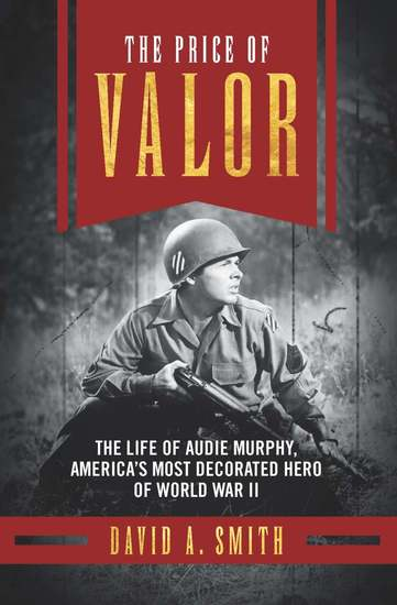 The Price of Valor - The Life of Audie Murphy America's Most Decorated Hero of World War II - cover